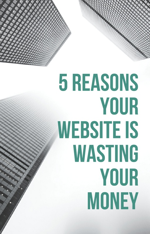 5 Reasons Your Website Is Wasting Your Money
